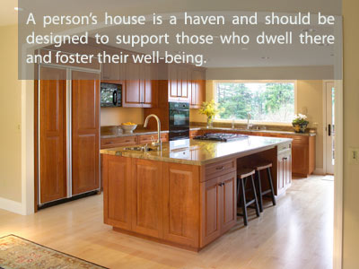 A person's house is a haven and should be designed to support those who dwell there and foster their well-being.